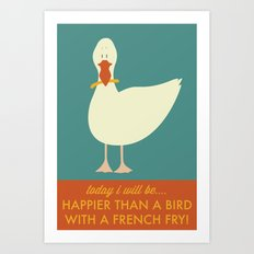 Today I Will Be Happier Than a Bird With a French Fry Art Print