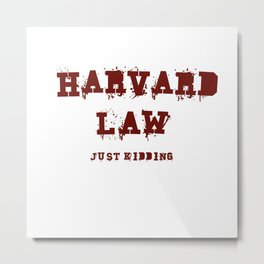 Harvard Law (Just Kidding) Metal Print