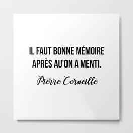 Il faut bonne mémoire après au'on a menti.  Pierre Corneille Metal Print