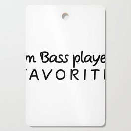 I'm Bass player Favorite Bass player Cutting Board