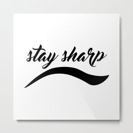 Stay Sharp Metal Print