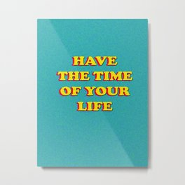 have the time of your life Metal Print