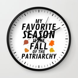 My Fravorite Season is the Fall of the Patriarchy Wall Clock