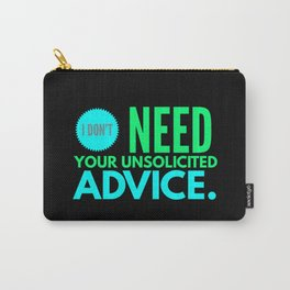 I Do Not Need You Unsolicited Advice Carry-All Pouch