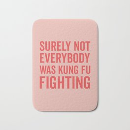 Surely Not Everybody Was Kung Fu Fighting, Quote Bath Mat