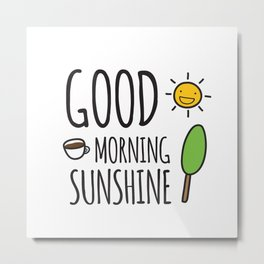 Good Morning Sunshine!  Metal Print