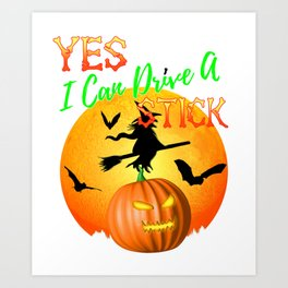 Yes I Can Drive A Stick Funny Halloween Witch Art Print