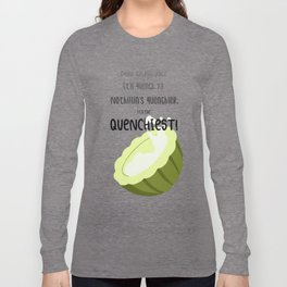 It's The Quenchiest! Long Sleeve T-shirt