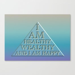 I AM Healthy, Wealthy and I AM Happy Canvas Print
