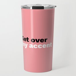 Get over my accent Travel Mug