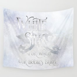 WHITE SILK for when our bodies burn. Shadowhunter Children's Rhyme. Wall Tapestry