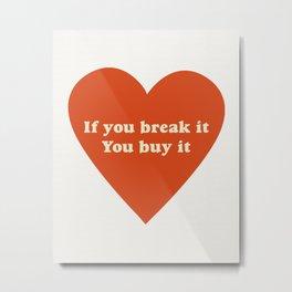 If you break it, you buy it Metal Print