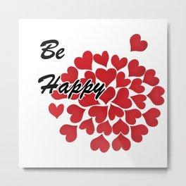 Be happy . Gift . 1 Metal Print