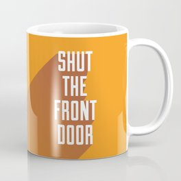 Shut The Front Door Coffee Mug