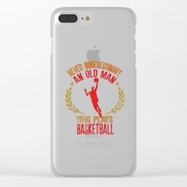 Never Underestimate An Old Man Who Plays Basketball graphic Clear iPhone Case