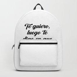 Te Quiero, Luego Te Digo En Que Posición Backpack