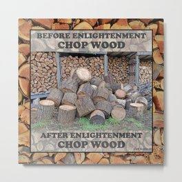 AFTER ENLIGHTENMENT CHOP WOOD Metal Print