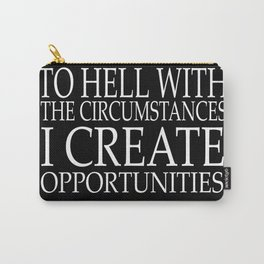 To hell with the circumstances i create opportunities Inspirational Motivational Quote Carry-All Pouch