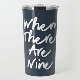 When there are nine Travel Mug