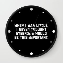 Eyebrows Are Important Funny Quote Wall Clock