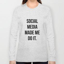 Social Media Made Me Do It Long Sleeve T-shirt
