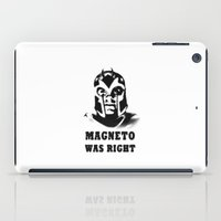 magneto iPad Cases featuring Magneto was right by Alfredo Rodríguez-Bermejo