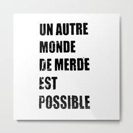 Another shit world is possible (Un autre monde de merde est possible) Metal Print