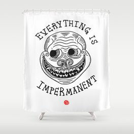 EVERYTHING IS IMPERMANENT Shower Curtain