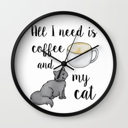 All I Need is Coffee and My Cat Wall Clock