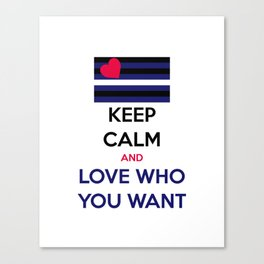 KEEP CALM and LOVE WHO YOU WANT Canvas Print
