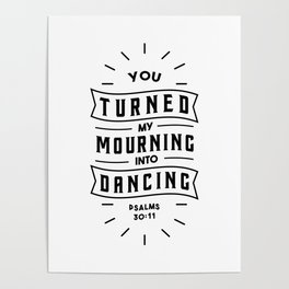 You turned my mourning into Dancing Poster