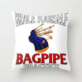 Bagpiper Gift Brace Yourself Bagpipe Practice is About to Begin Throw Pillow