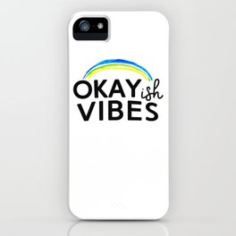 Okayish Vibes - Because Good Vibes Only is Impossible... iPhone Case