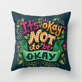 It's okay not to be okay Throw Pillow