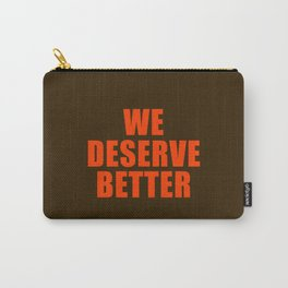 We Deserve Better Carry-All Pouch