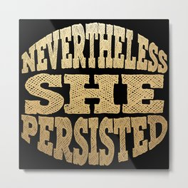 NEVERTHELESS SHE PERSISTED (Gold/Black) Metal Print