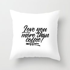 LOVE YOU MORE THAN COFEE Throw Pillow
