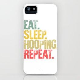 Eat Sleep Repeat Shirt Eat Sleep Hooping Repeat Funny Gift iPhone Case