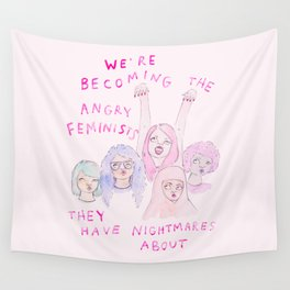 We're becoming the angry feminists they have nightmares about Wall Tapestry