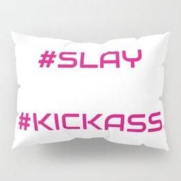 #slay #kickass Pillow Sham