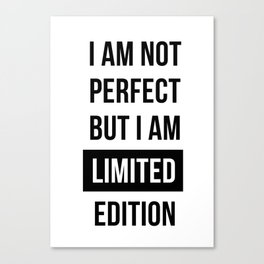 I am not perfect but I am Limited edition - Quote Canvas Print