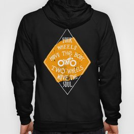 4 wheels move the body - 2 wheels move the soul Hoody
