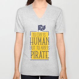 To Err Is Human But To Arr Is Pirate Unisex V-Neck