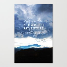 Life is either a daring adventure or nothing at all. - Helen Keller Quote Canvas Print