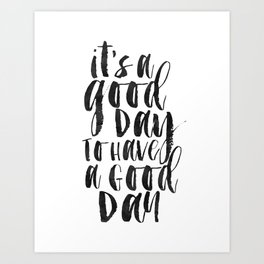 printable wall art,it's a good day to have a good day,funny print,office decor,quote prints,inspirat Art Print