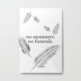 """""""No Mourners, No Funerals"""" - Six of Crows Metal Print"""