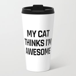 My Cat Thinks I'm Awesome Travel Mug