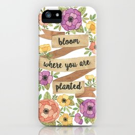 Bloom Where you Are Planted Watercolor iPhone Case