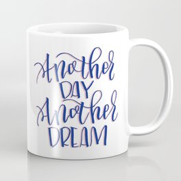 Another Day Another Dream Brush Lettered Design Coffee Mug