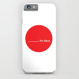 _______ for daca. iPhone Case